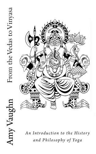 Compare Textbook Prices for From the Vedas to Vinyasa: An Introduction to the History and Philosophy of Yoga 1 Edition ISBN 9780692683392 by Vaughn, Amy