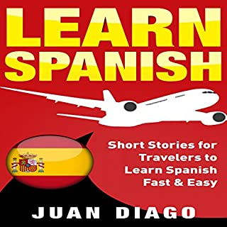 Learn Spanish: Short Stories for Travelers to Learn Spanish Fast & Easy                   By:                                                                                                                                 Juan Diago                               Narrated by:                                                                                                                                 John Fiore                      Length: 1 hr and 35 mins     Not rated yet     Overall 0.0