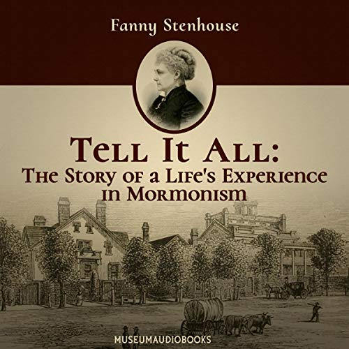 Tell It All: The Story of a Life's Experience in Mormonism cover art