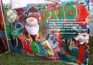 Kulturelle Projektarbeit und partizipative Kunstprojekte: mit Kindern, Jugendlichen , geflüchteten Menschen und Menschen m...