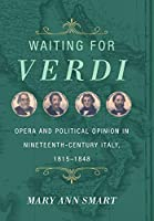 Waiting for Verdi: Opera and Political Opinion in Nineteenth-century Italy, 1815-1848