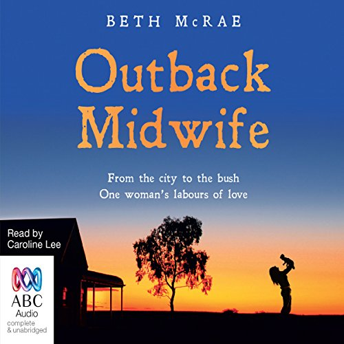 Outback Midwife                   By:                                                                                                                                 Beth McRae                               Narrated by:                                                                                                                                 Caroline Lee                      Length: 9 hrs and 2 mins     38 ratings     Overall 4.7