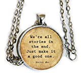 Doctor Who quote, We're all stories in the end. Just make it a good one. - pendant necklace - HM