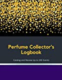 Perfume Collector's Logbook: Catalog and Review up to 200 Scents