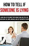 Lying: How To Tell If Someone Is Lying: Learn For Life The Honest Truth About Lying, Big Little Lies, Necessary Lies, Body Language, and Lies You Wanted ... to hear, deceit, lies, necessary lies)