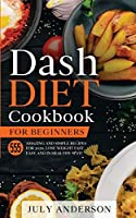 Dash Diet Cookbook for Beginners: 555 Amazing and Simple Recipes for 2020. Lose Weight Fast, Easy and in Healthy Way!