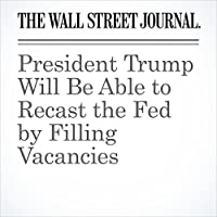 President Trump Will Be Able to Recast the Fed by Filling Vacancies's image