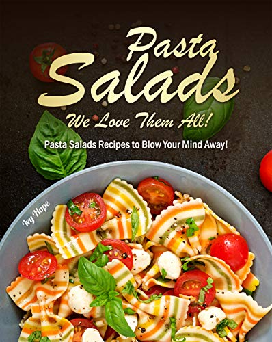 Pasta Salads - We Love Them All!: Pasta Salads Recipes to Blow Your Mind Away! (English Edition)