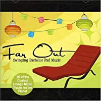 Far Out! Swinging Bachelor Pad Music