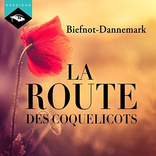 [Livre Audio] Véronique Biefnot et Francis Dannemark - La route des coquelicots [2016] [mp3 64kbps]