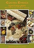 Cucina Etnica vegan & senza glutine - 99 ricette dal mondo - seconda edizione ampliata: edizione 2018 (CUCINA ETNICA VEGANA)