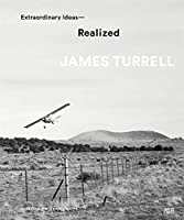 James Turrell: Extraordinary Ideas—realized