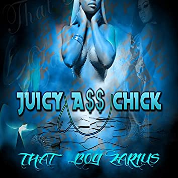 Juicy a$$ Chick