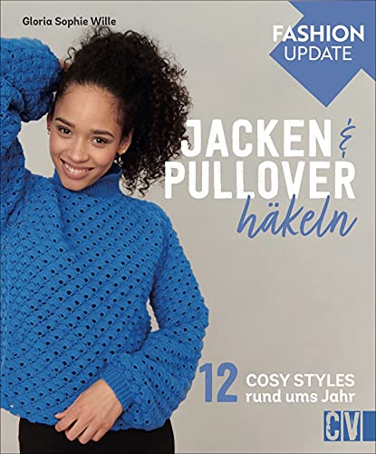Häkelmode: Christophorus Fashion Update: Jacken & Pullover häkeln. 12 Cosy Styles rund ums Jahr. Grundlagenteil und detaillierte Anleitungen. Für Anfänger und Fortgeschrittene.