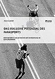 Das inklusive Potenzial des Parasports. Empowerment von Menschen mit Behinderung im Leistungssport