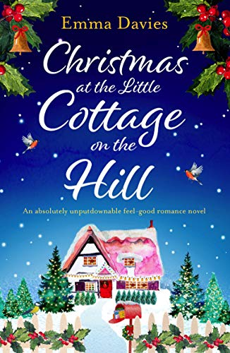 Christmas at the Little Cottage on the Hill: An absolutely unputdownable feel good romance novel (The Little Cottage Series Book 4)