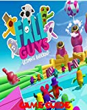Fall Guys: The Official Guide - Tips - Tricks - Cheat - Secrets Everything You Need Become To Pro Player (English Edition)