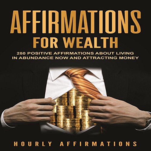 Affirmations for Wealth     250 Positive Affirmations About Living in Abundance Now and Attracting Money              By:                                                                                                                                 Hourly Affirmations                               Narrated by:                                                                                                                                 Dryw McArthur                      Length: 1 hr and 13 mins     27 ratings     Overall 4.9