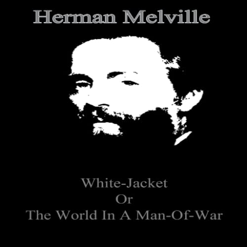 White-Jacket or the World in a Man-Of-War