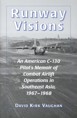 Download Runway Visions: An American C-130 Pilot's Memoir of Combat Airlift Operations in Southeast Asia, 1967-1968 (English Edition) B009EENMLC