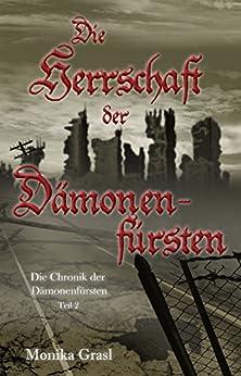 Die Chronik der Dämonenfürsten: Die Herrschaft der Dämonenfürsten (German Edition) by [Monika Grasl]