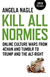 Kill All Normies: Online Culture Wars From 4Chan And Tumblr To Trump And The Alt-Right
