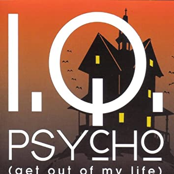 Psycho (Get out of my Life)