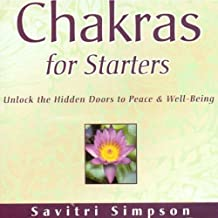 Chakras for Starters: Unlock the Hidden Doors to Peace and Well-Being