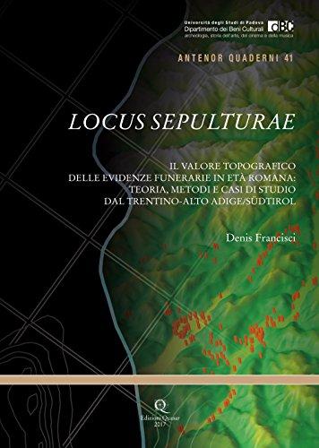 Locus Sepulturae. Il valore topografico delle evidenze funerarie in età romana: teoria, metodi e casi di studio dal Trentino-Alto Adige/Südtirol