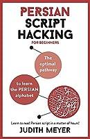 Modern Persian Script Hacking: The optimal way to learn the Persian / Farsi alphabet