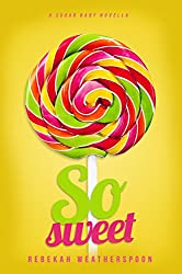 So Sweet by Rebekah Weatherspoon book cover