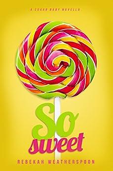 SO SWEET: A Sugar Baby Novella by [Rebekah Weatherspoon]