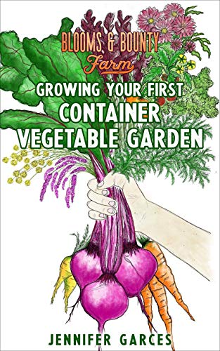 Growing Your First Container Vegetable Garden by [Jennifer Garces]