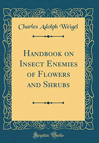 Handbook on Insect Enemies of Flowers and Shrubs (Classic Reprint)