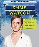 Emma Watson: Actress, Women's Rights Activist, and Goodwill Ambassador (Breakout Biographies)