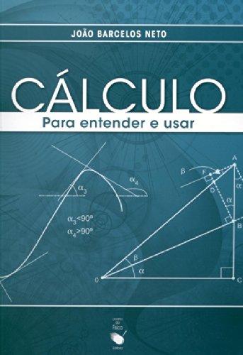 Cálculo - Para Entender e Usar