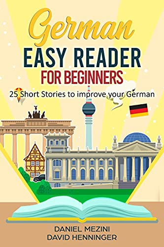 German Easy Reader for Beginners - 25 Short Stories to improve your German: Read for pleasure at your level, expand your vocabulary and learn German the fun way at your own pace!