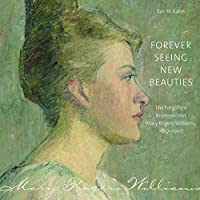 Forever Seeing New Beauties: The Forgotten Impressionist Mary Rogers Williams 1857-1907 (Driftless Connecticut)