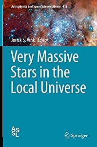 Very Massive Stars in the Local Universe (Astrophysics and Space Science Library Book 412) (English Edition)