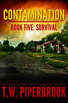 Contamination 5: Survival (Contamination Post-Apocalyptic Zombie Series) by [T.W. Piperbrook]