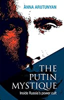 The Putin Mystique by Anna Arutunyan(2014-11-05)