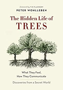 The Hidden Life of Trees  What They Feel How They Communicate—Discoveries from A Secret World  The Mysteries of Nature Book 1