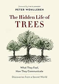 The Hidden Life of Trees: What They Feel, How They Communicate—Discoveries from A Secret World (The Mysteries of Nature Book 1) (English Edition) de [Peter Wohlleben, Tim Flannery, Jane Billinghurst]