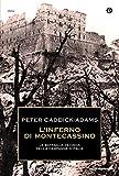 L'inferno di Montecassino: La battaglia decisiva della campagna d'Italia