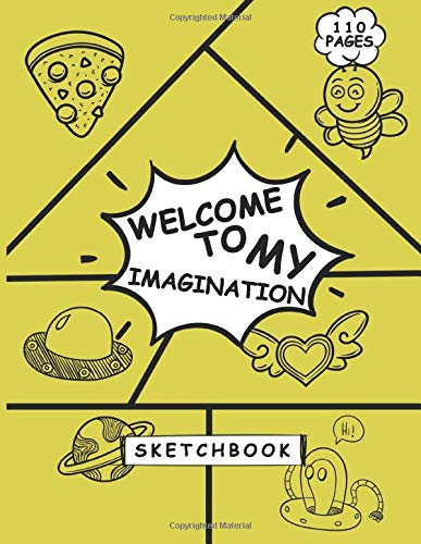 Welcome To My Imagination Book of Scribblings and Sketches: Sketchbook for Drawing Your An Idea, Great Art Supplies and Sketch Book Gifts for ... And (Big Dreams Art Supplies Sketch Books)