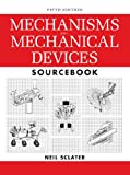 Mechanisms and Mechanical Devices Sourcebook, 5th Edition...