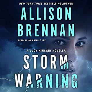 Storm Warning     A Novella (Lucy Kincaid, Book 14.5)              Written by:                                                                                                                                 Allison Brennan                               Narrated by:                                                                                                                                 Ann Marie Lee                      Length: 4 hrs and 11 mins     1 rating     Overall 1.0