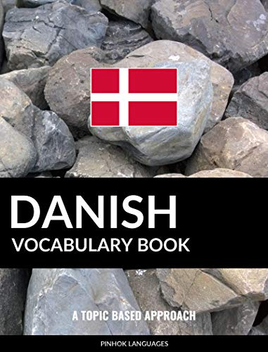 Danish Vocabulary Book: A Topic Based Approach (English Edition)