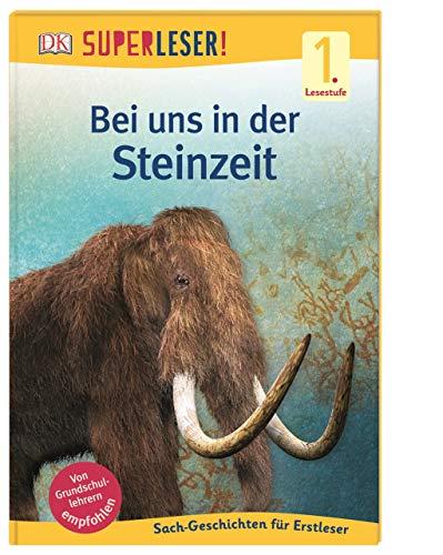 SUPERLESER! Bei uns in der Steinzeit: Sach-Geschichten für Leseanfänger, 1. Lesestufe