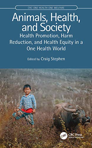 Animals, Health, and Society: Health Promotion, Harm Reduction, and Health Equity in a One Health World (CRC One Health One Welfare) (English Edition)